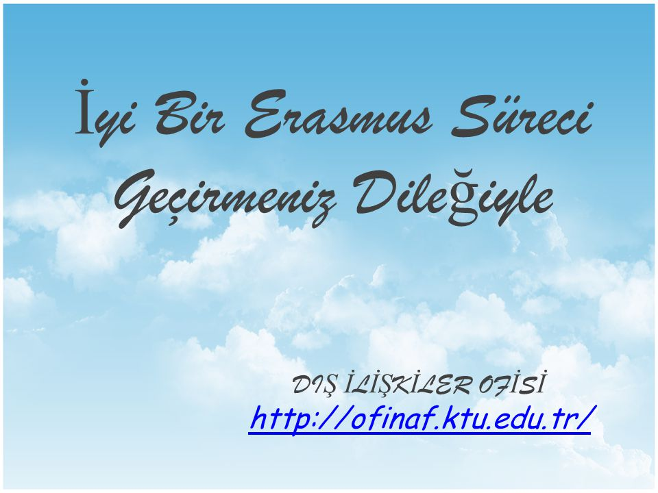 İyi Bir Erasmus Süreci Geçirmeniz Dileğiyle