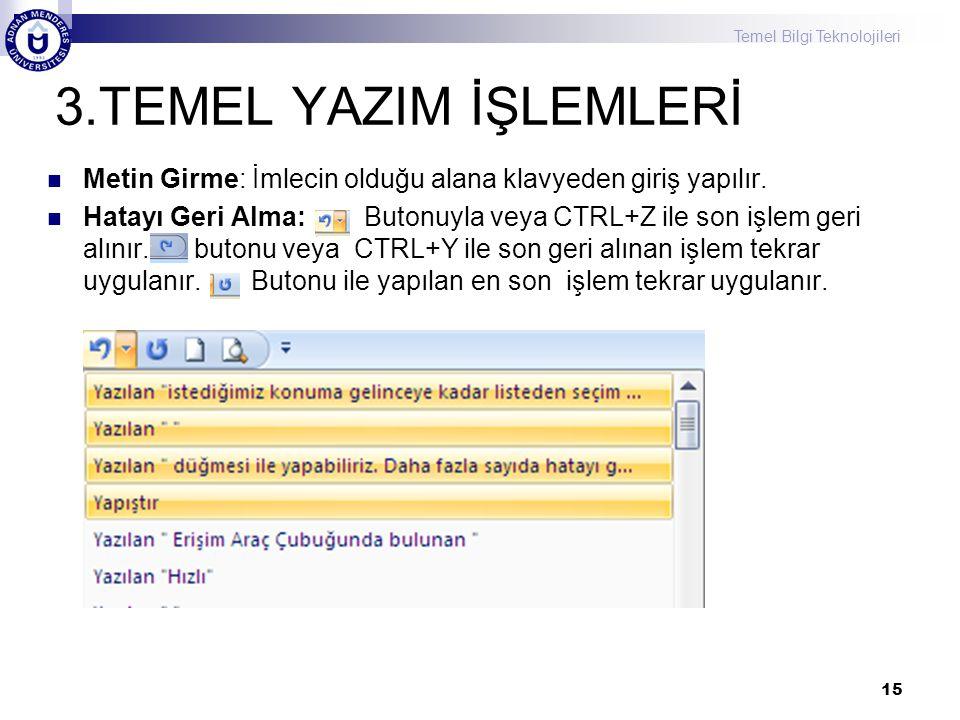 3.TEMEL YAZIM İŞLEMLERİ Metin Girme: İmlecin olduğu alana klavyeden giriş yapılır.