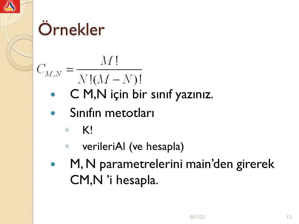 Örnekler C M,N için bir sınıf yazınız. Sınıfın metotları