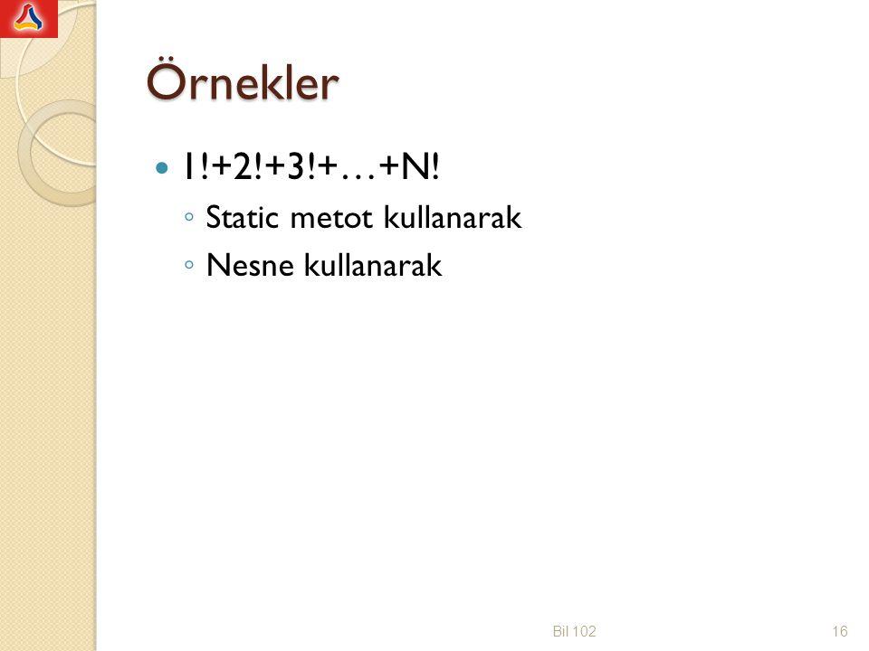 Örnekler 1!+2!+3!+…+N! Static metot kullanarak Nesne kullanarak