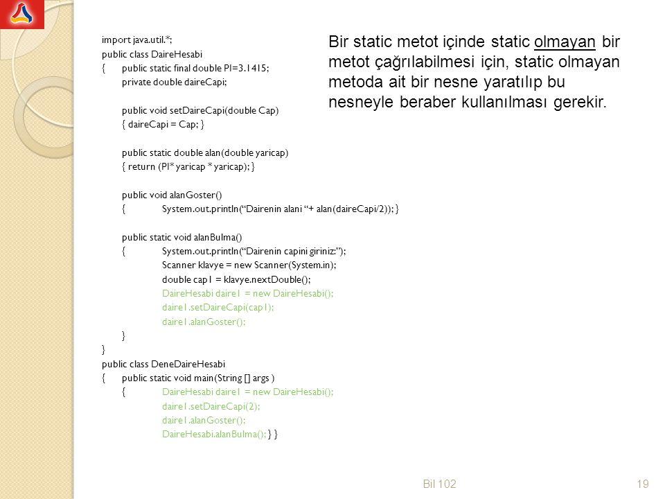 Bir static metot içinde static olmayan bir metot çağrılabilmesi için, static olmayan metoda ait bir nesne yaratılıp bu nesneyle beraber kullanılması gerekir.