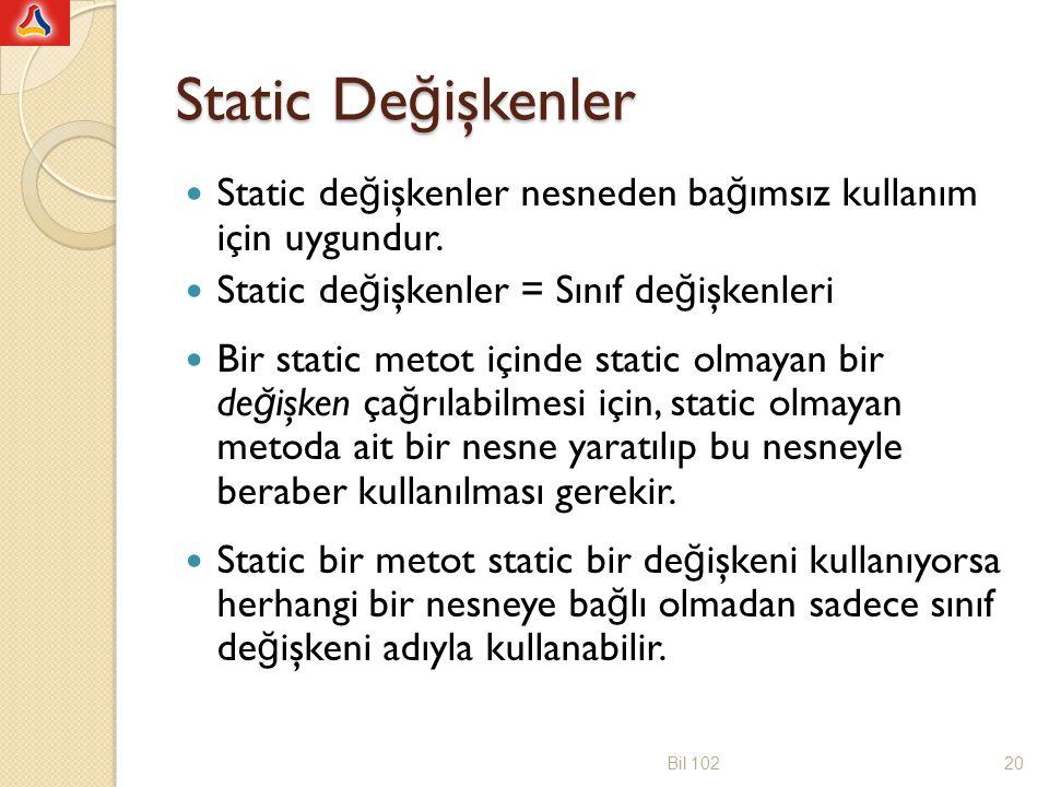Static Değişkenler Static değişkenler nesneden bağımsız kullanım için uygundur. Static değişkenler = Sınıf değişkenleri.