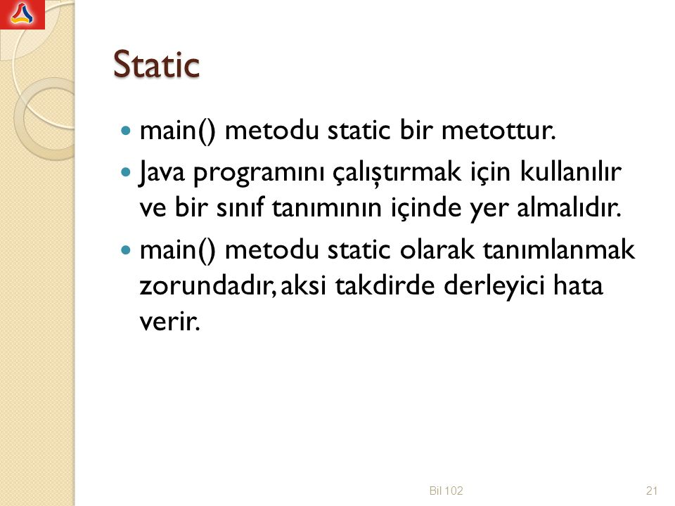 Static main() metodu static bir metottur.