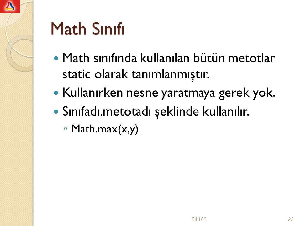 Math Sınıfı Math sınıfında kullanılan bütün metotlar static olarak tanımlanmıştır. Kullanırken nesne yaratmaya gerek yok.