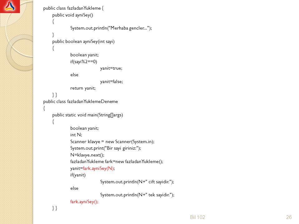 public class fazladanYukleme { public void ayniSey() { System. out