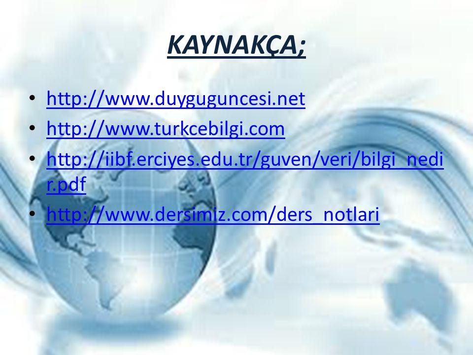 KAYNAKÇA; http://www.duyguguncesi.net http://www.turkcebilgi.com