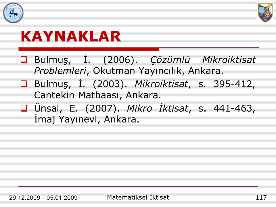 KAYNAKLAR Bulmuş, İ. (2006). Çözümlü Mikroiktisat Problemleri, Okutman Yayıncılık, Ankara.
