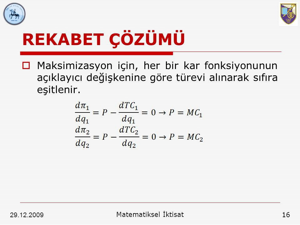 REKABET ÇÖZÜMÜ Maksimizasyon için, her bir kar fonksiyonunun açıklayıcı değişkenine göre türevi alınarak sıfıra eşitlenir.