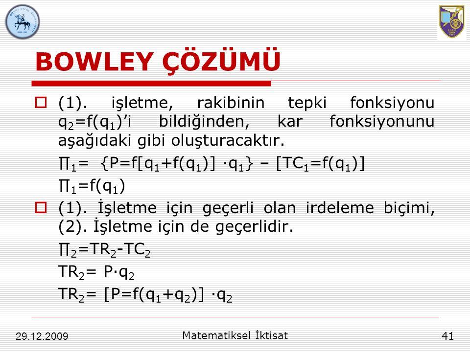 BOWLEY ÇÖZÜMÜ (1). işletme, rakibinin tepki fonksiyonu q2=f(q1)'i bildiğinden, kar fonksiyonunu aşağıdaki gibi oluşturacaktır.