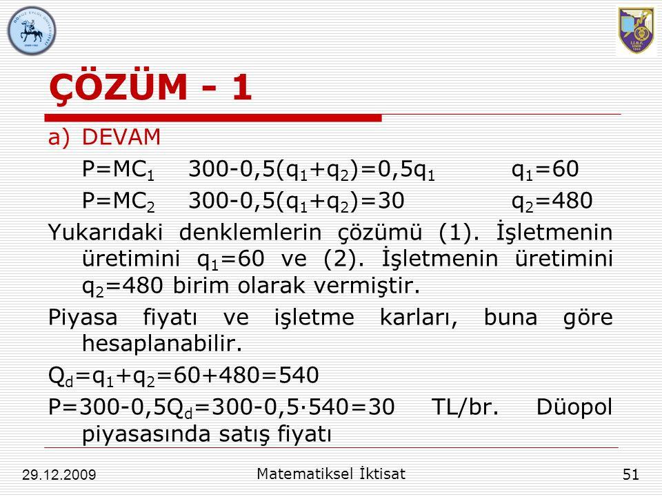 ÇÖZÜM - 1 DEVAM P=MC1 300-0,5(q1+q2)=0,5q1 q1=60