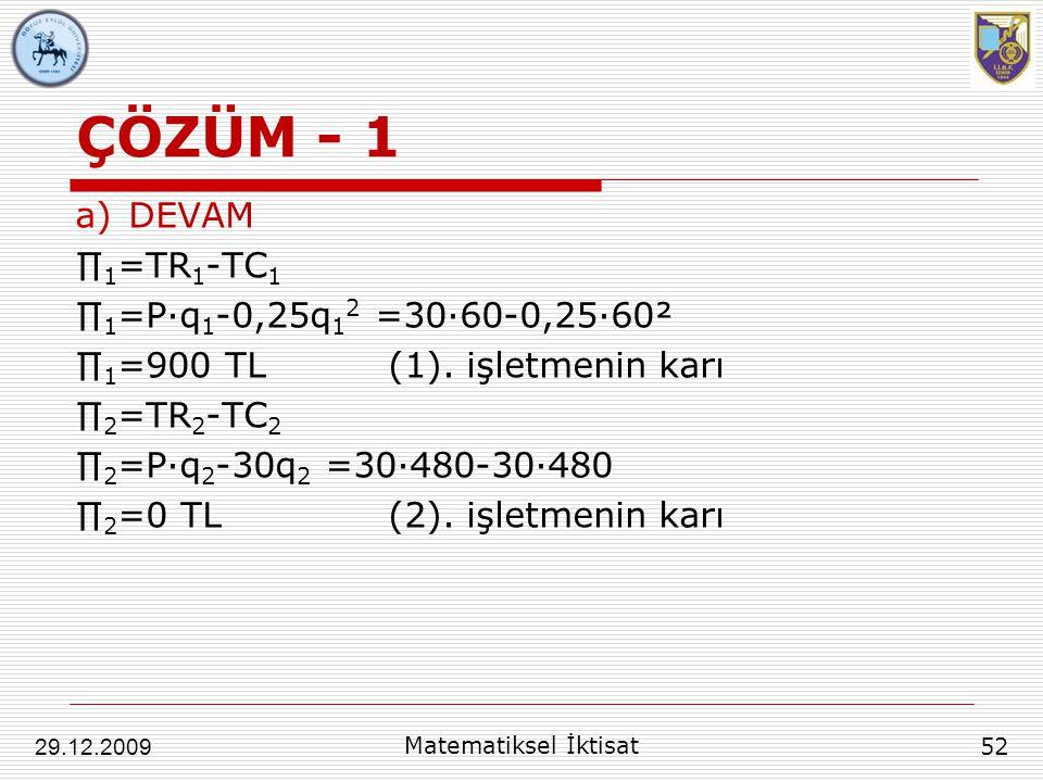 ÇÖZÜM - 1 DEVAM ∏1=TR1-TC1 ∏1=P∙q1-0,25q12 =30∙60-0,25∙60²