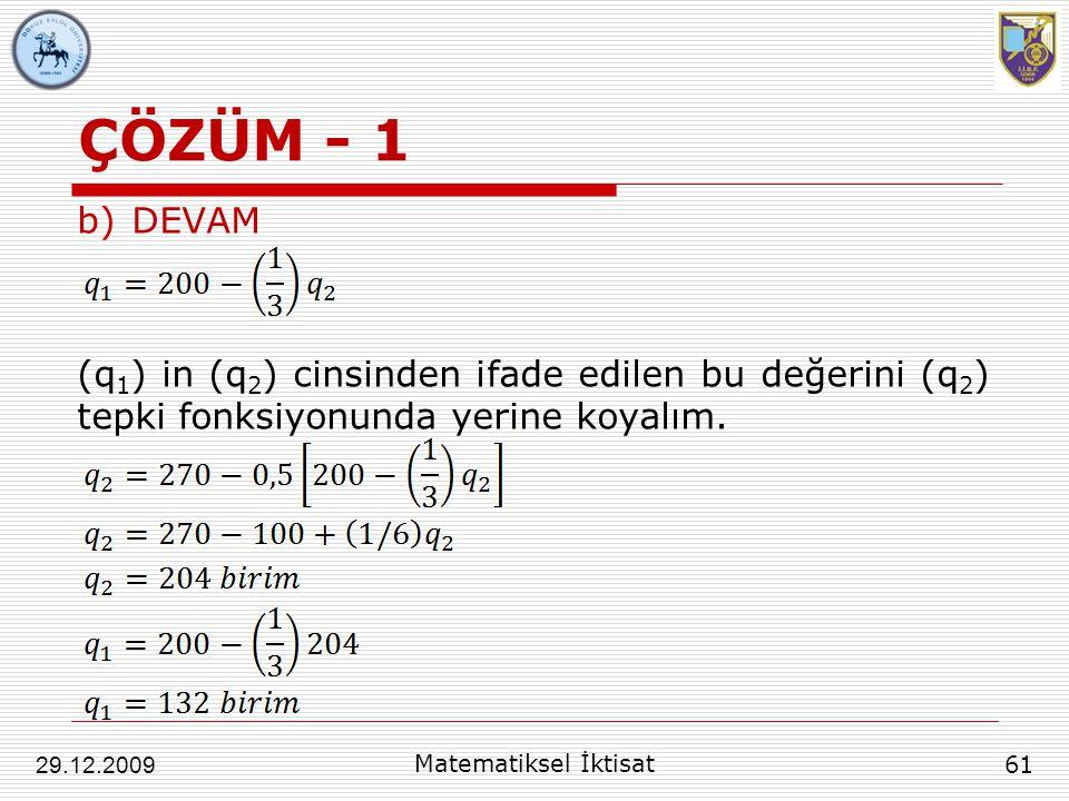 ÇÖZÜM - 1 DEVAM. (q1) in (q2) cinsinden ifade edilen bu değerini (q2) tepki fonksiyonunda yerine koyalım.
