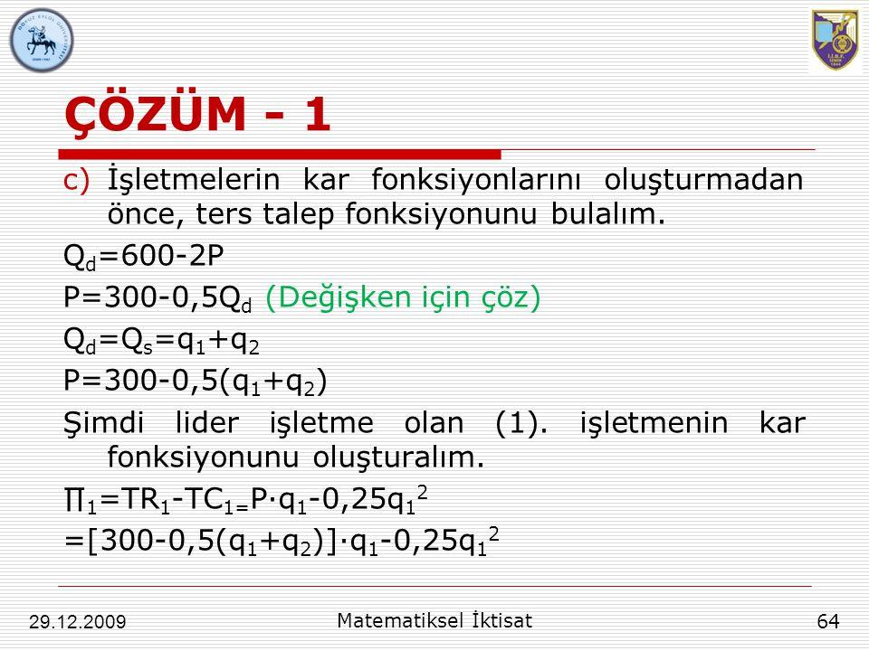 ÇÖZÜM - 1 İşletmelerin kar fonksiyonlarını oluşturmadan önce, ters talep fonksiyonunu bulalım. Qd=600-2P.