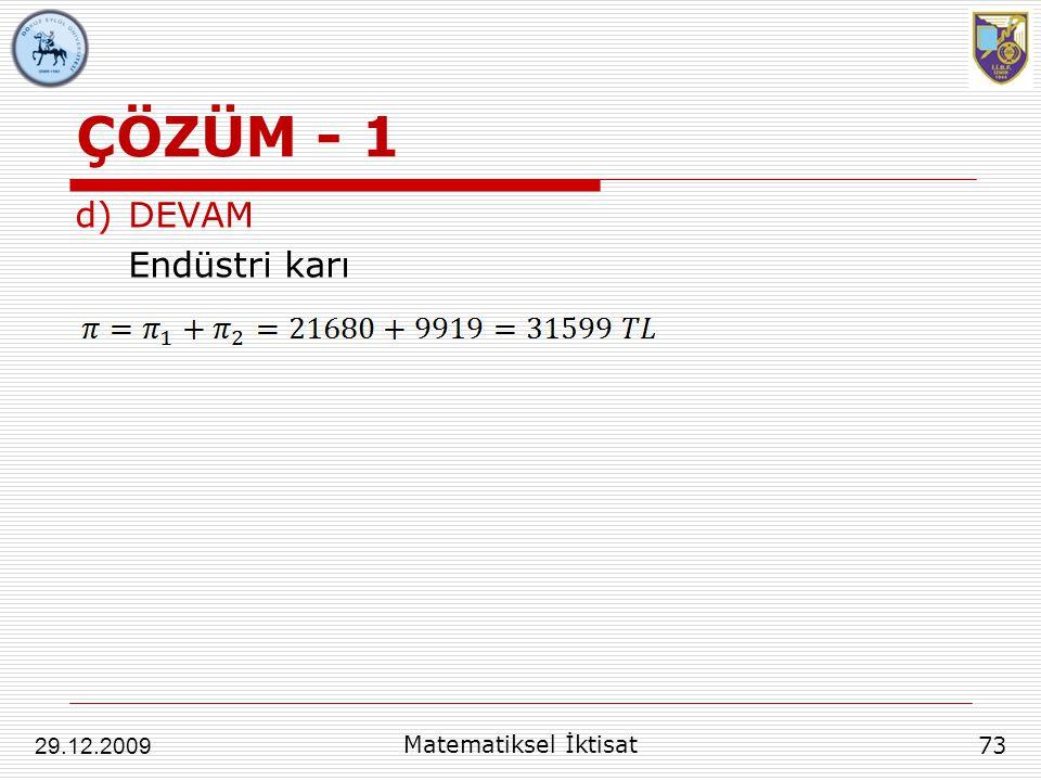 ÇÖZÜM - 1 DEVAM Endüstri karı 29.12.2009 Matematiksel İktisat 73
