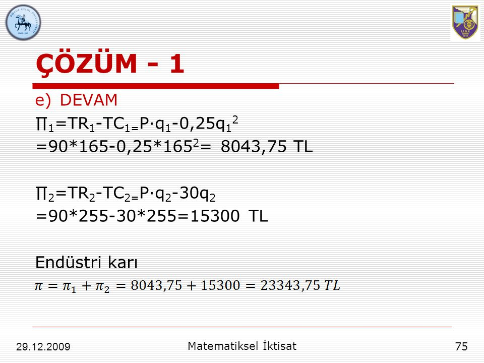 ÇÖZÜM - 1 DEVAM ∏1=TR1-TC1=P∙q1-0,25q12 =90*165-0,25*1652= 8043,75 TL