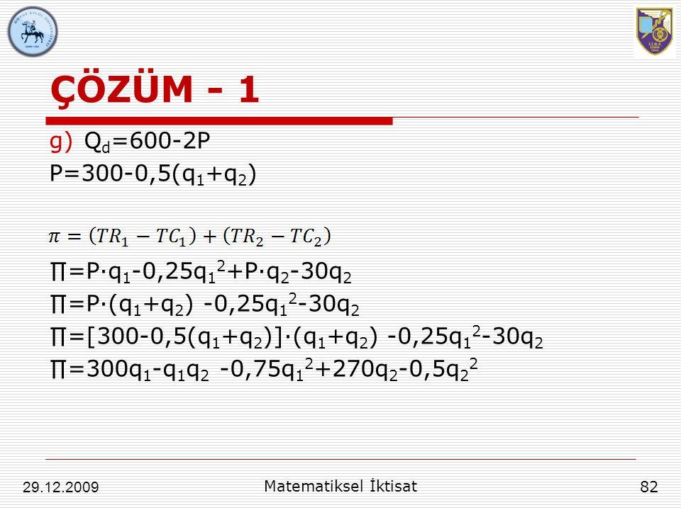 ÇÖZÜM - 1 Qd=600-2P P=300-0,5(q1+q2) ∏=P∙q1-0,25q12+P∙q2-30q2