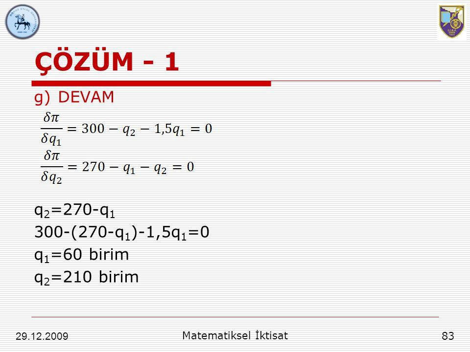 ÇÖZÜM - 1 DEVAM q2=270-q1 300-(270-q1)-1,5q1=0 q1=60 birim