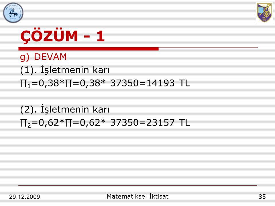 ÇÖZÜM - 1 DEVAM (1). İşletmenin karı ∏1=0,38*∏=0,38* 37350=14193 TL