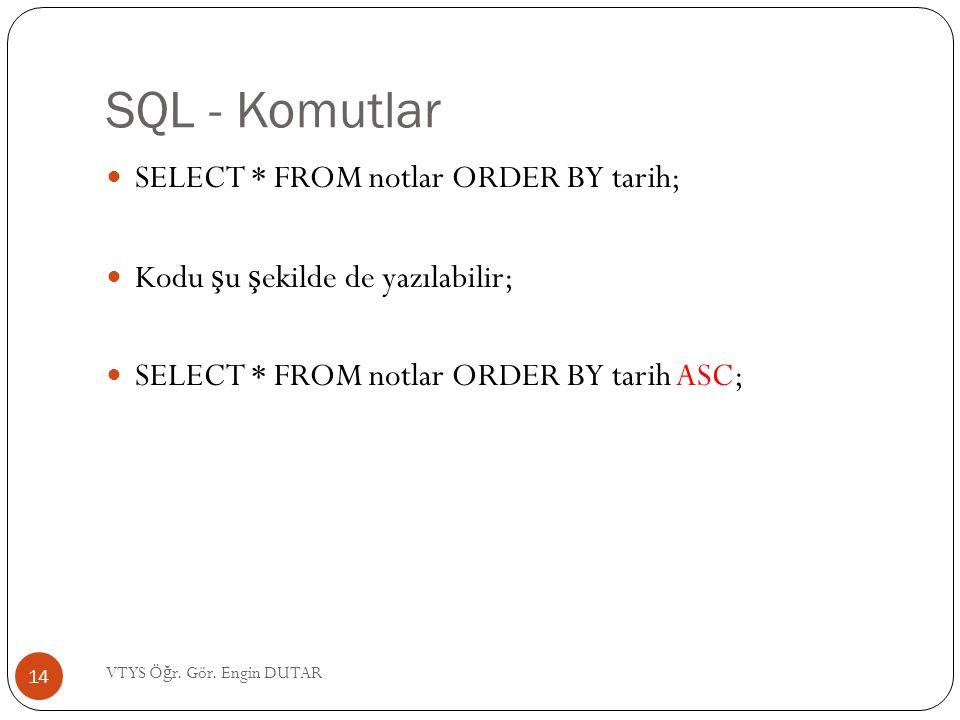SQL - Komutlar SELECT * FROM notlar ORDER BY tarih;