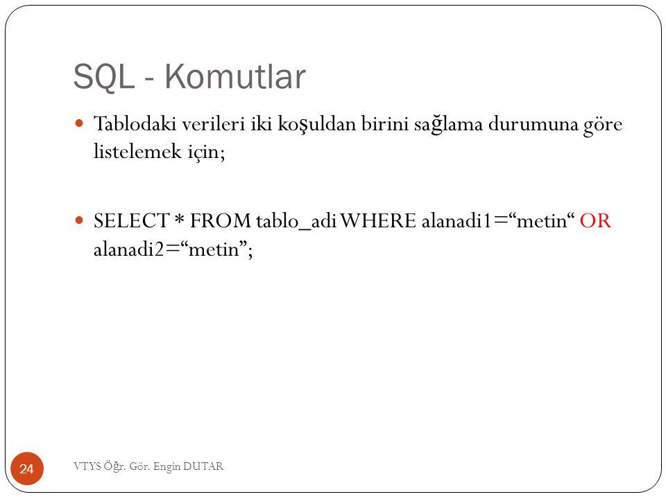 SQL - Komutlar Tablodaki verileri iki koşuldan birini sağlama durumuna göre listelemek için;