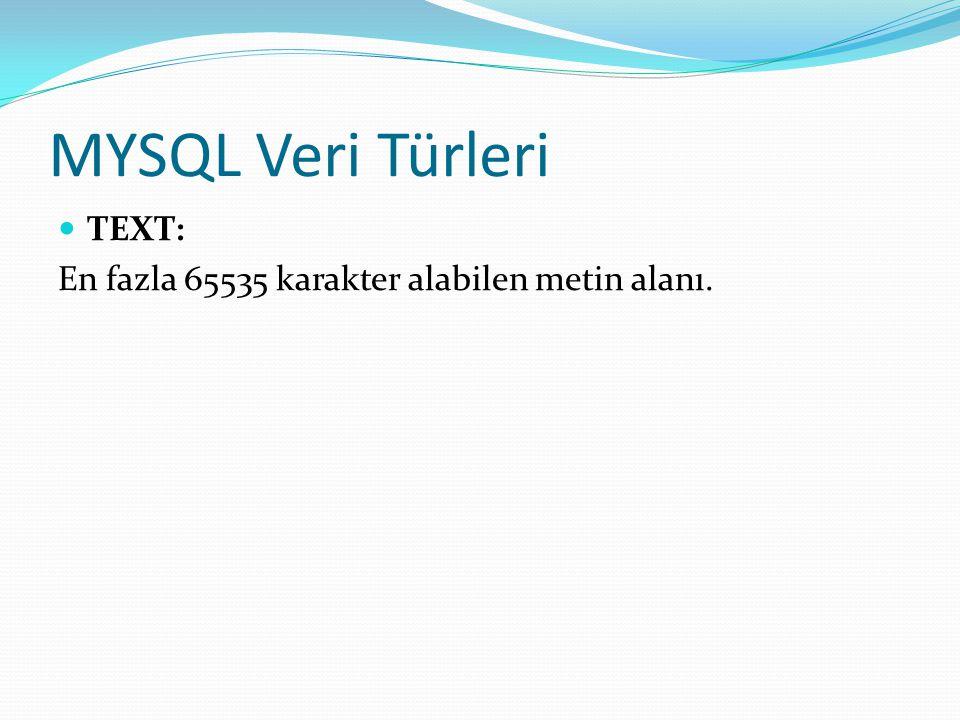 MYSQL Veri Türleri TEXT: En fazla 65535 karakter alabilen metin alanı.