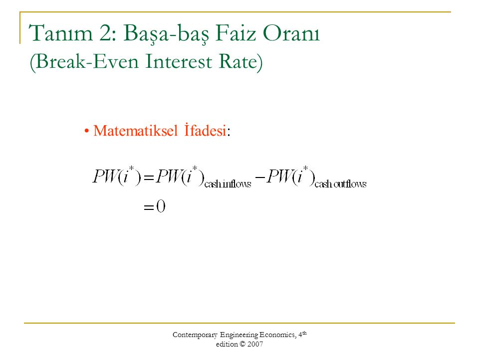 Tanım 2: Başa-baş Faiz Oranı (Break-Even Interest Rate)
