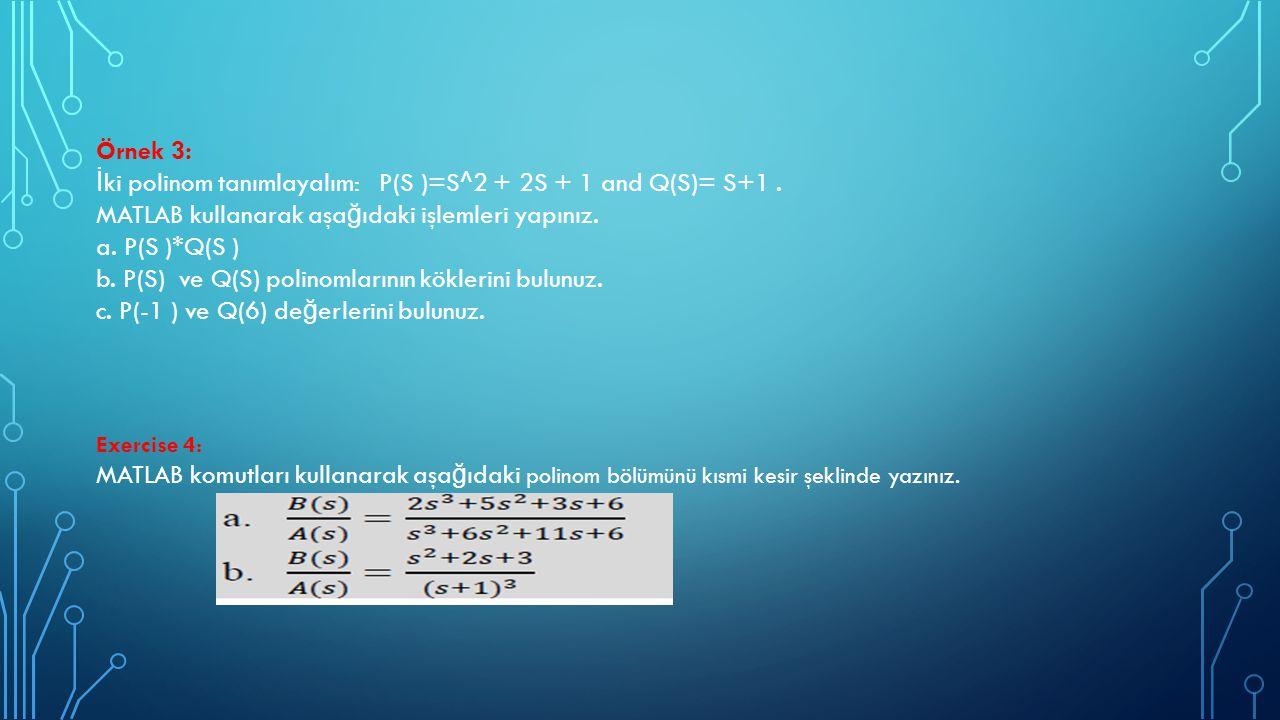 İki polinom tanımlayalım: P(S )=S^2 + 2S + 1 and Q(S)= S+1 .