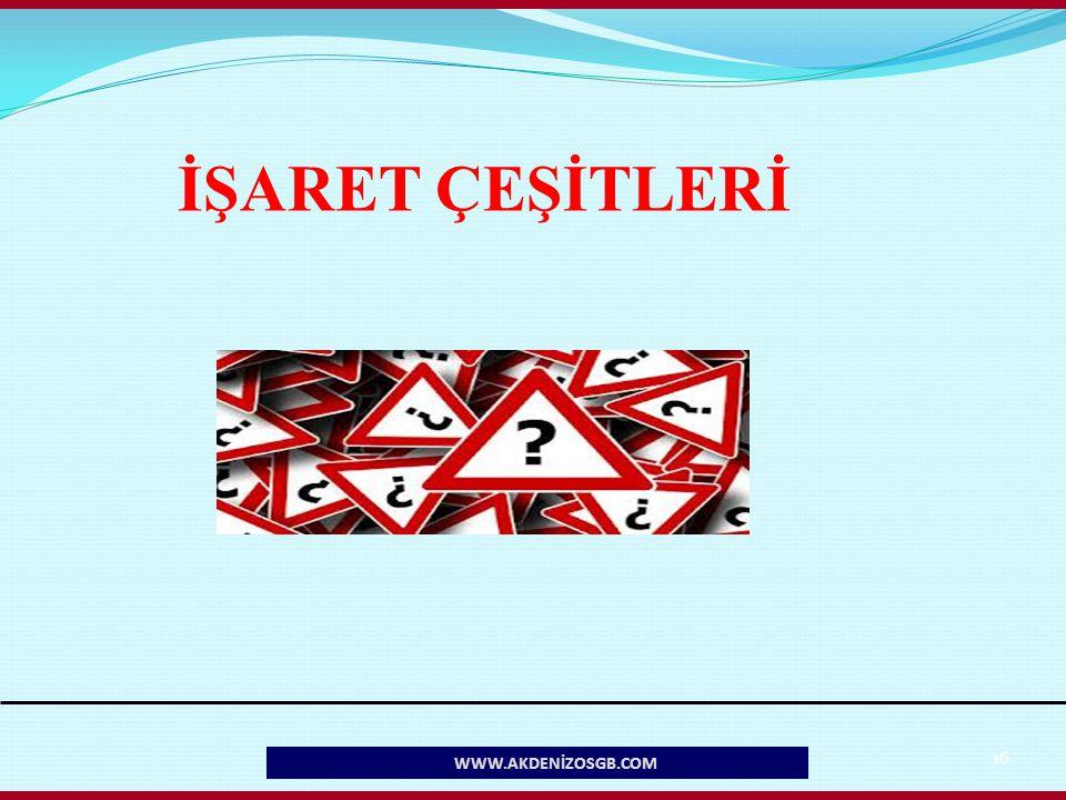 İŞARET ÇEŞİTLERİ WWW.AKDENİZOSGB.COM 16 16