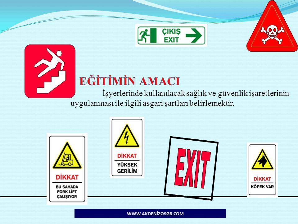 EĞİTİMİN AMACI İşyerlerinde kullanılacak sağlık ve güvenlik işaretlerinin uygulanması ile ilgili asgari şartları belirlemektir.