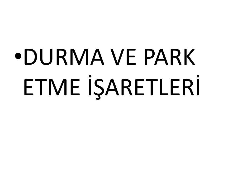 DURMA VE PARK ETME İŞARETLERİ