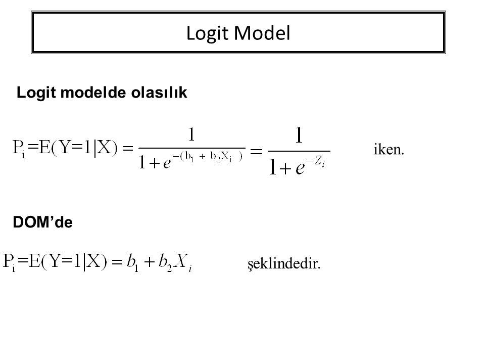 Logit Model Logit modelde olasılık iken. DOM'de şeklindedir.