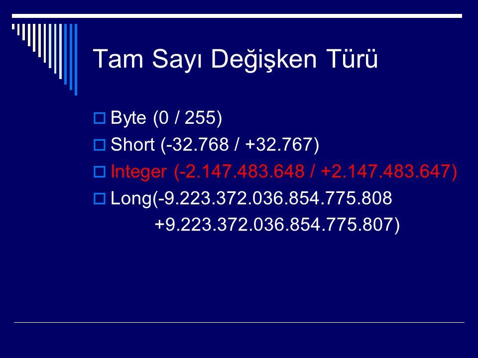 Tam Sayı Değişken Türü Byte (0 / 255) Short (-32.768 / +32.767)
