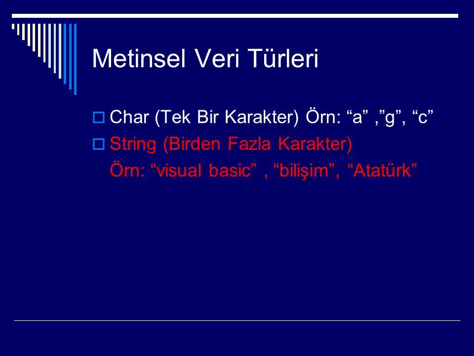 Metinsel Veri Türleri Char (Tek Bir Karakter) Örn: a , g , c