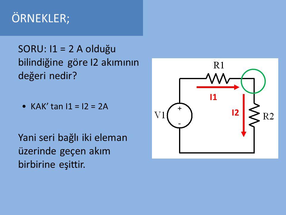 ÖRNEKLER; SORU: I1 = 2 A olduğu bilindiğine göre I2 akımının değeri nedir KAK' tan I1 = I2 = 2A.