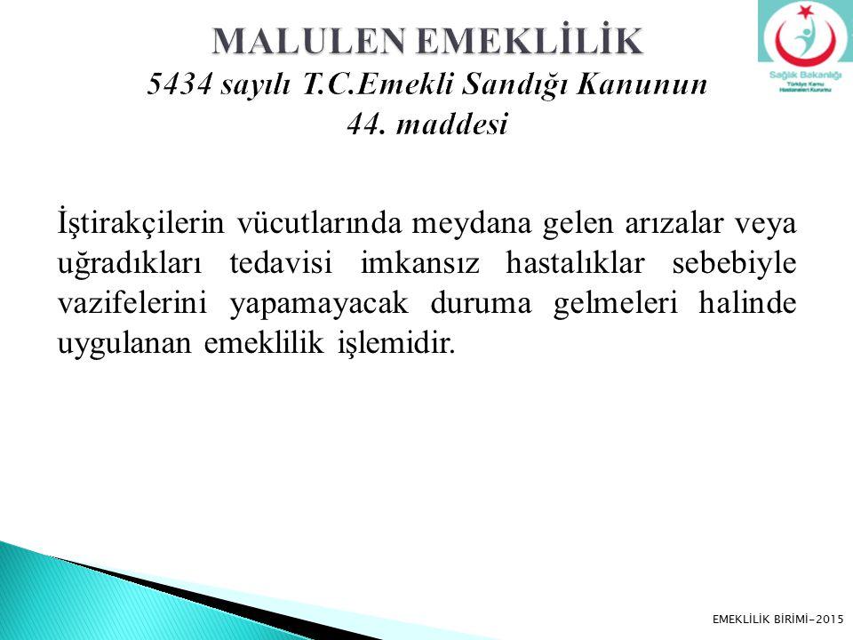 MALULEN EMEKLİLİK 5434 sayılı T.C.Emekli Sandığı Kanunun 44. maddesi
