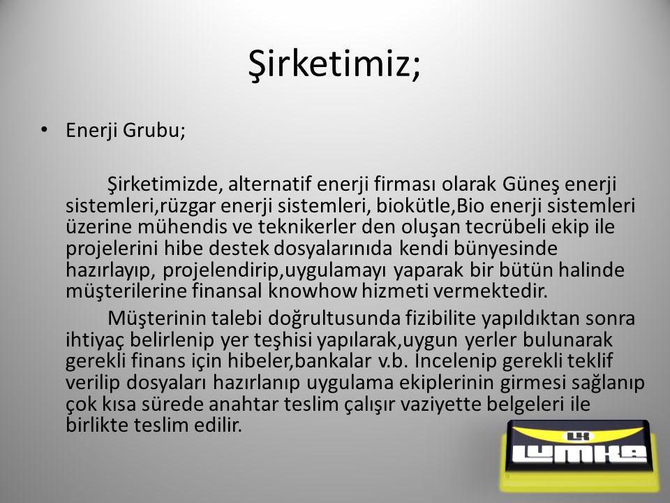 Şirketimiz; Enerji Grubu;