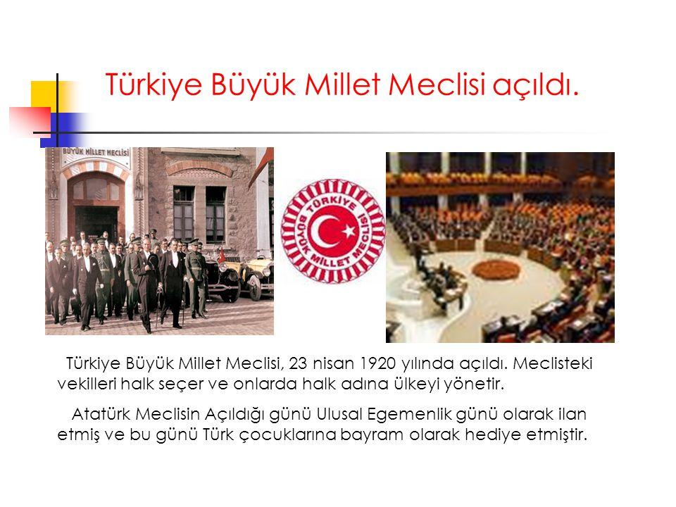 Türkiye Büyük Millet Meclisi açıldı.