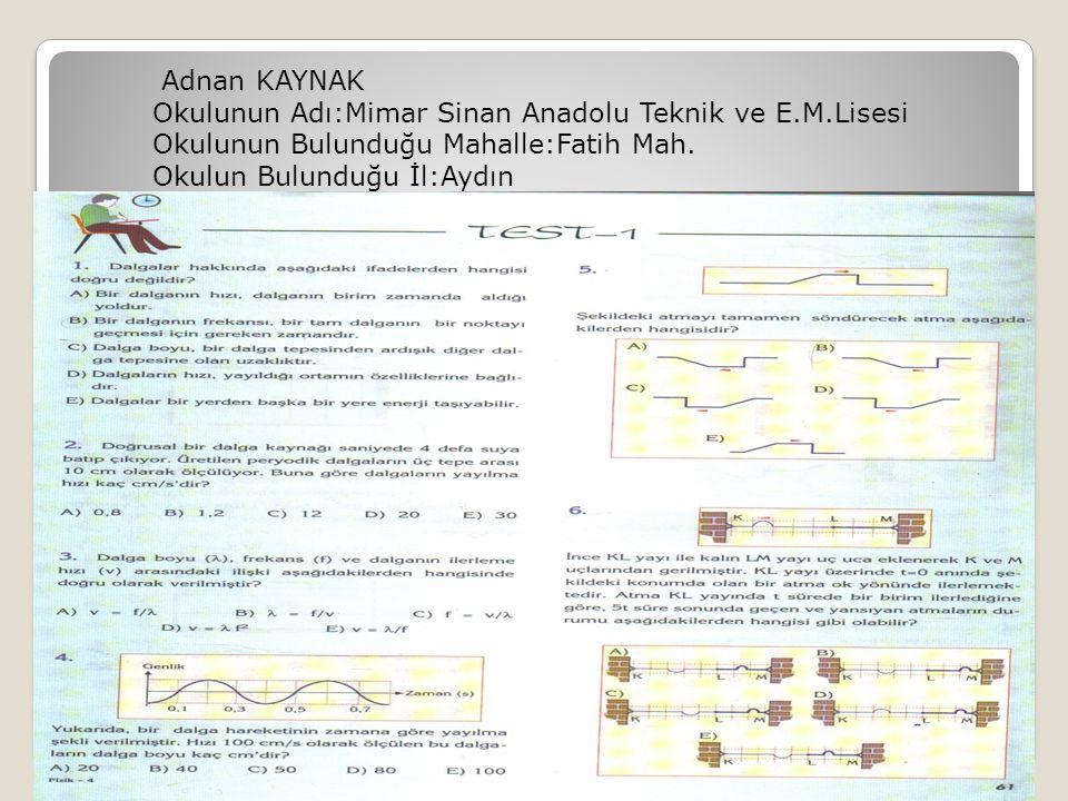 Adnan KAYNAK Okulunun Adı:Mimar Sinan Anadolu Teknik ve E. M