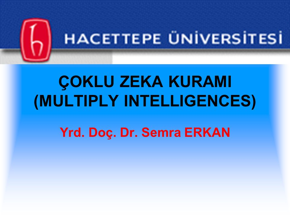 ÇOKLU ZEKA KURAMI (MULTIPLY INTELLIGENCES)