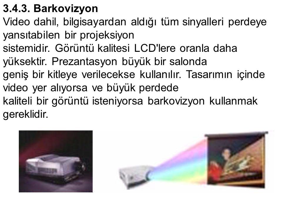 3.4.3. Barkovizyon Video dahil, bilgisayardan aldığı tüm sinyalleri perdeye yansıtabilen bir projeksiyon.