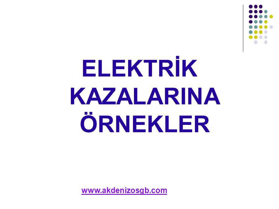 ELEKTRİK KAZALARINA ÖRNEKLER