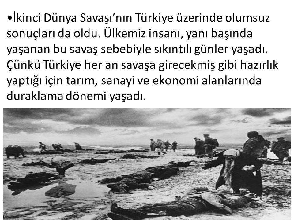 İkinci Dünya Savaşı'nın Türkiye üzerinde olumsuz sonuçları da oldu