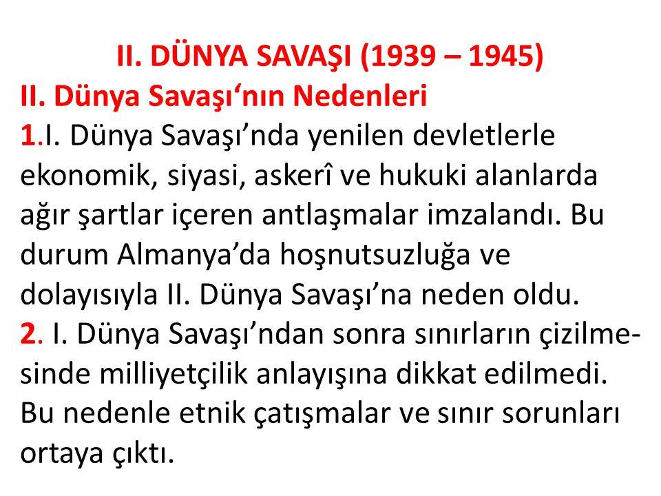 II. DÜNYA SAVAŞI (1939 – 1945) II. Dünya Savaşı'nın Nedenleri.