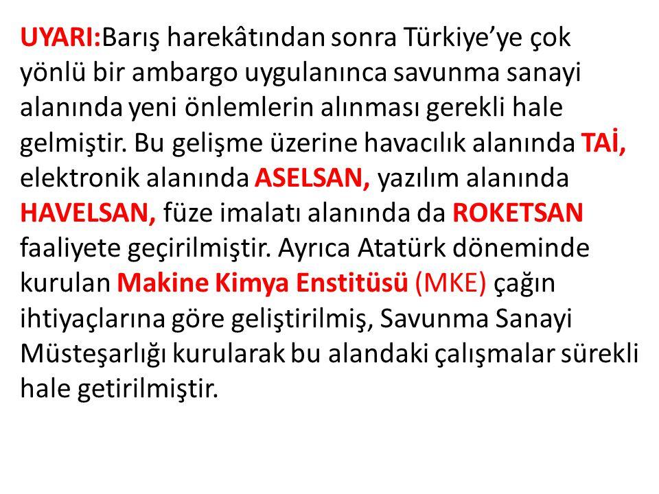 UYARI:Barış harekâtından sonra Türkiye'ye çok yönlü bir ambargo uygulanınca savunma sanayi alanında yeni önlemlerin alınması gerekli hale gelmiştir.