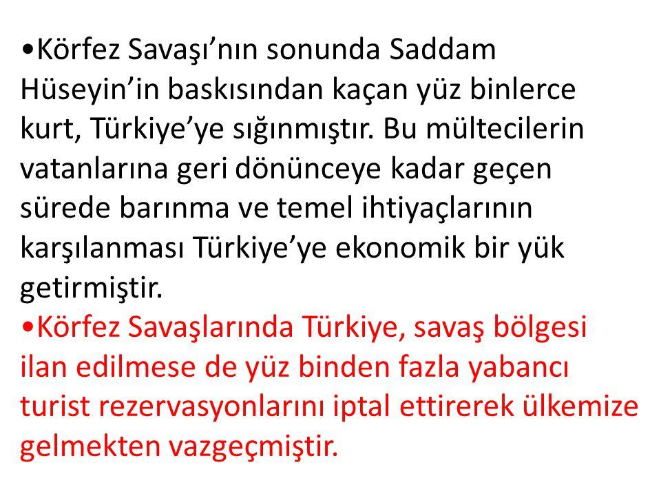 Körfez Savaşı'nın sonunda Saddam Hüseyin'in baskısından kaçan yüz binlerce kurt, Türkiye'ye sığınmıştır. Bu mültecilerin vatanlarına geri dönünceye kadar geçen sürede barınma ve temel ihtiyaçlarının karşılanması Türkiye'ye ekonomik bir yük getirmiştir.