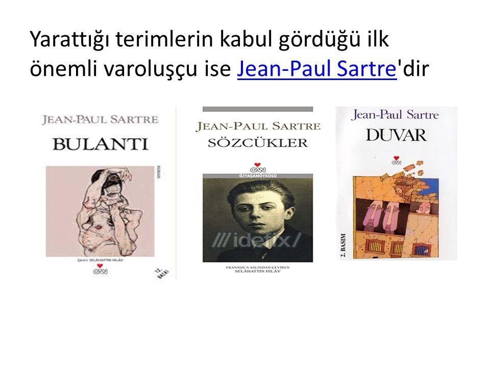 Yarattığı terimlerin kabul gördüğü ilk önemli varoluşçu ise Jean-Paul Sartre dir