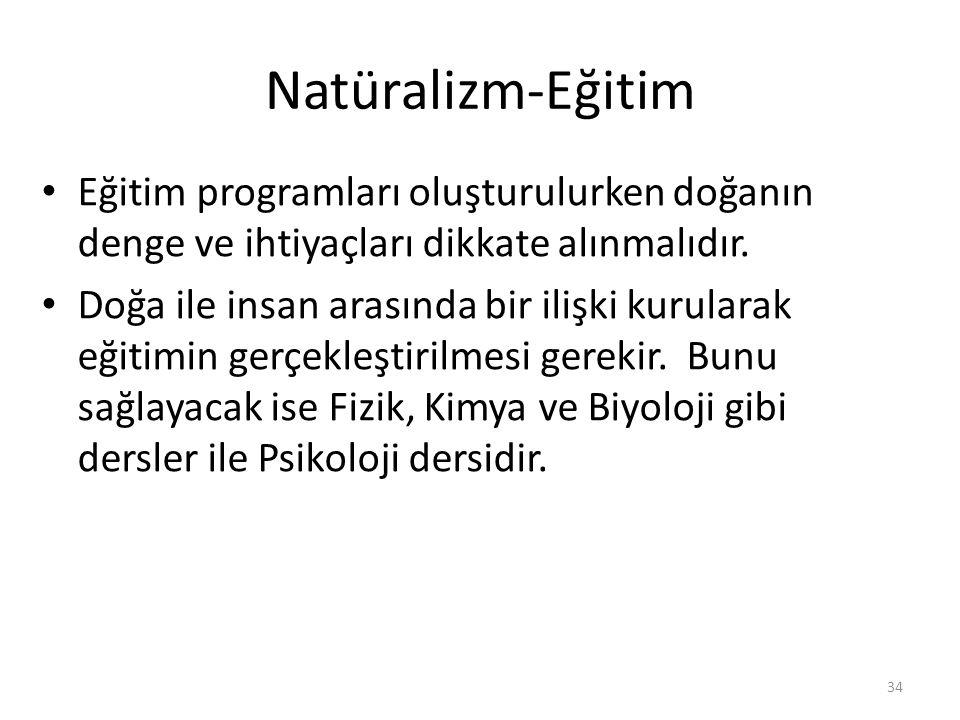 Natüralizm-Eğitim Eğitim programları oluşturulurken doğanın denge ve ihtiyaçları dikkate alınmalıdır.