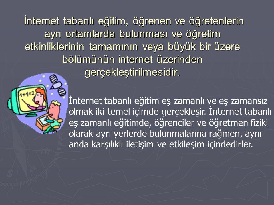İnternet tabanlı eğitim, öğrenen ve öğretenlerin ayrı ortamlarda bulunması ve öğretim etkinliklerinin tamamının veya büyük bir üzere bölümünün internet üzerinden gerçekleştirilmesidir.