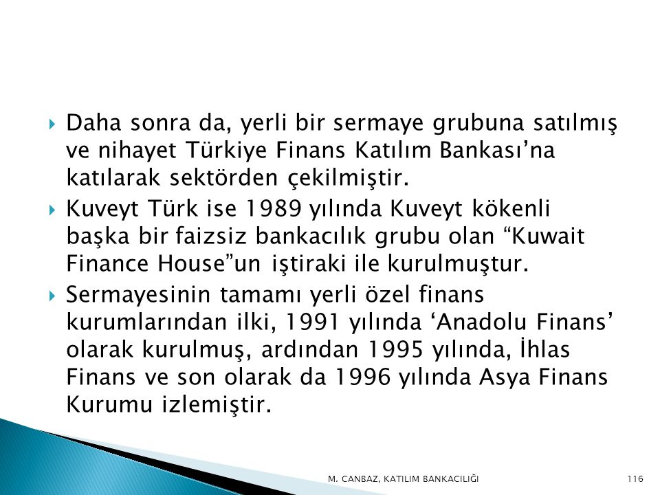Daha sonra da, yerli bir sermaye grubuna satılmış ve nihayet Türkiye Finans Katılım Bankası'na katılarak sektörden çekilmiştir.