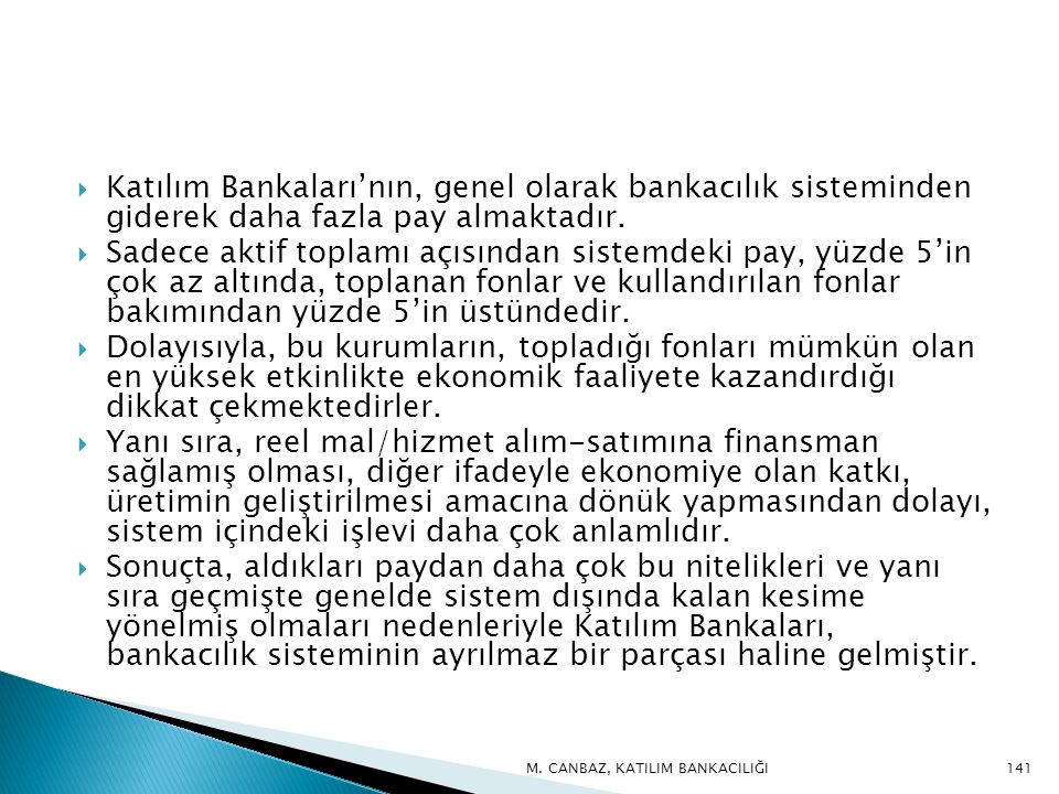 Katılım Bankaları'nın, genel olarak bankacılık sisteminden giderek daha fazla pay almaktadır.
